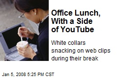 Office Lunch, With a Side of YouTube