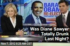 Was Diane Sawyer Totally Drunk Last Night?