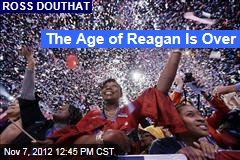 The Age of Reagan Is Over
