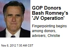 Top GOP Donors Blame Romney's 'JV Operation'