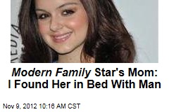 Modern Family Star's Mom: I Found Her in Bed With Man
