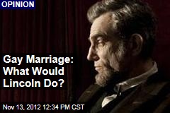 Gay Marriage: What Would Lincoln Do?