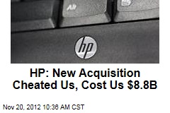 HP: New Acquisition Cheated Us, Cost Us $8.8B