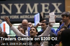 Traders Gamble on $200 Oil