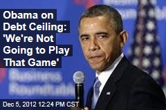 Obama on Debt Ceiling: 'We're Not Going to Play That Game'