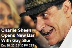 Charlie Sheen Opens New Bar With Gay Slur