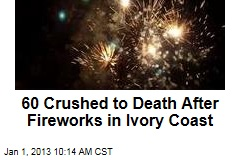 60 Crushed to Death After Fireworks in Ivory Coast
