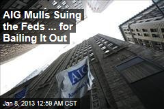 AIG Mulls Suing Government ... For Bailing It Out