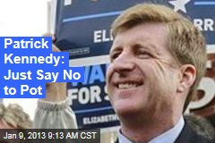 Patrick Kennedy: Just Say No to Pot