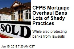 CFPB Mortgage Overhaul Bans Lots of Shady Practices