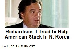 Richardson: I Gave North Koreans a Letter