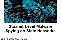 Stuxnet-Level Malware Spying on State Networks