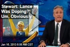 Stewart: Lance Was Doping?! Um, Obviously