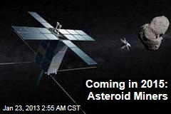 Asteroid Miners Plan 2015 Launch