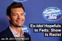 Ex- Idol Hopefuls to Feds: Show Is Racist