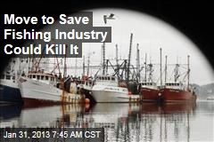Move to Save Fishing Industry Could Kill It