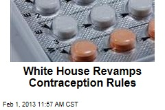 White House Revamps Contraception Rules
