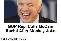 GOP Rep. Calls McCain Racist After Monkey Joke