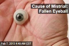 Cause of Mistrial: Fallen Eyeball