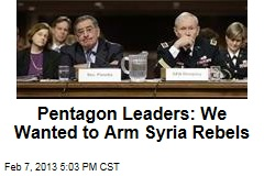 Pentagon Leaders: We Backed Arming Syrian Rebels