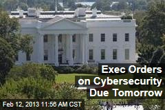 Exec Orders on Cybersecurity Due Tomorrow