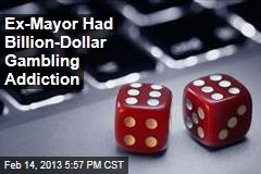 Ex-Mayor Had Billion-Dollar Gambling Addiction