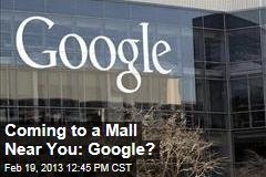 Coming to a Mall Near You: Google?