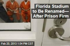 Florida Stadium to Be Renamed— After Prison Firm