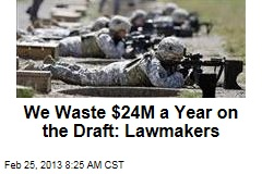 We Waste $24M a Year on the Draft: Lawmakers