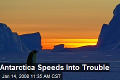Antarctica Speeds Into Trouble