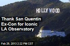 Thank San Quentin Ex-Con for Iconic LA Observatory