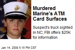 Murdered Marine's ATM Card Surfaces