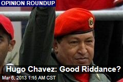Hugo Chavez: Good Riddance?