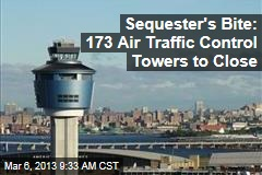 Sequester's Bite: 173 Air Traffic Control Towers to Close