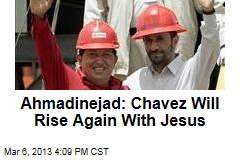 Ahmadinejad: Chavez Will Rise Again With Jesus