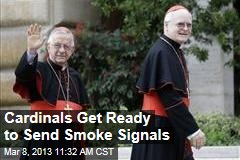 Cardinals Get Ready to Send Smoke Signals