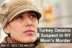 Turkey Detains Suspect in NY Mom's Murder