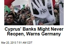 Cyprus' Banks Might Never Reopen, Warns Germany