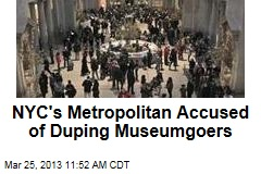 NYC's Metropolitan Accused of Duping Museumgoers