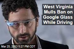 West Virginia Mulls Ban on Google Glass While Driving