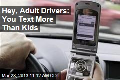 Hey, 'Adult' Drivers: You Text More Than Kids