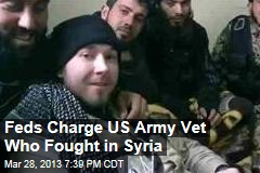 Feds Charge US Army Vet Who Fought in Syria