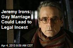 Jeremy Irons: Gay Marriage Could Lead to Legal Incest