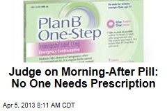 Judge on Morning-After Pill: No One Needs Prescription