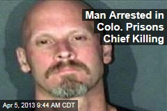 Man Arrested in Colo. Prisons Chief Killing