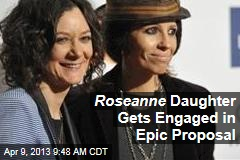 Roseanne Daughter Gets Engaged in Epic Proposal