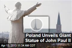 Poland Unveils Giant Statue of John Paul II