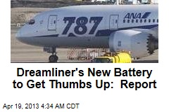 Dreamliner's New Battery to Get Thumbs Up: Report