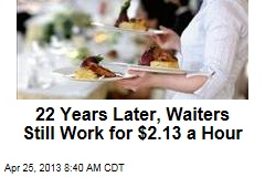 22 Years Later, Waiters Still Work for $2.13 a Hour