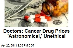 Doctors: Cancer Drug Prices 'Astronomical,' Unethical